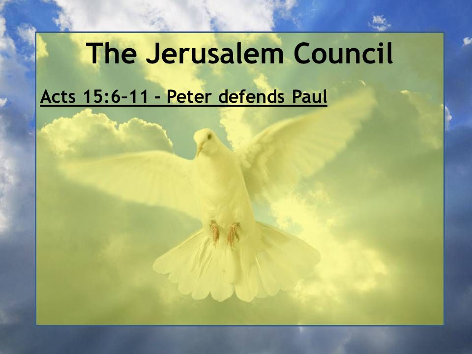 The Jerusalem Council Acts 15:6–11 - Peter defends Paul