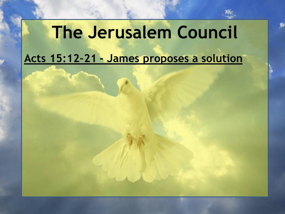 The Jerusalem Council Acts 15:12–21 - James proposes a solution