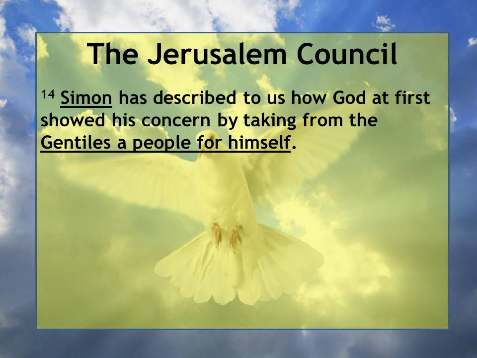The Jerusalem Council 14 Simon has described to us how God at first showed his concern by taking from the Gentiles a people for himself.