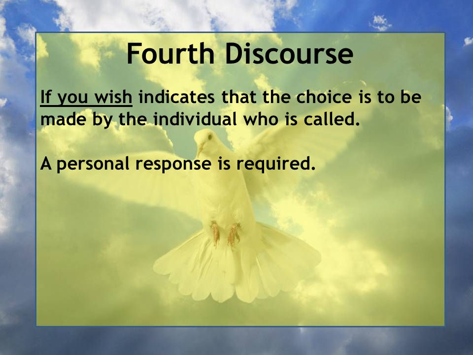 Fourth Discourse If you wish indicates that the choice is to be made by the individual who is called.
