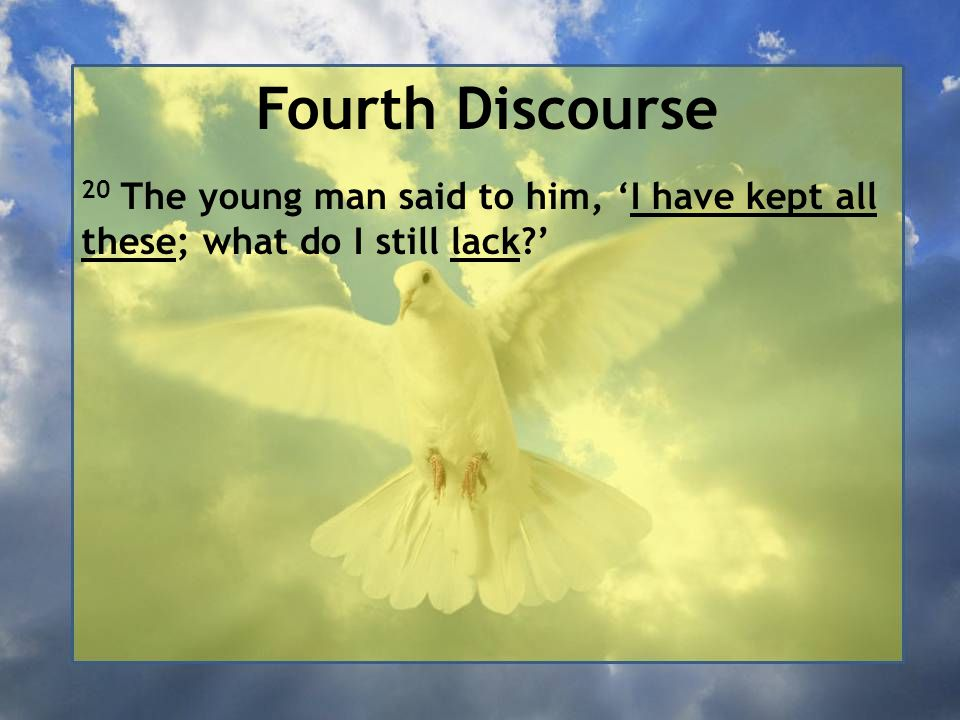 Fourth Discourse 20 The young man said to him, 'I have kept all these; what do I still lack '