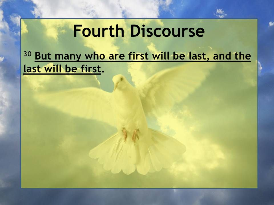Fourth Discourse 30 But many who are first will be last, and the last will be first.