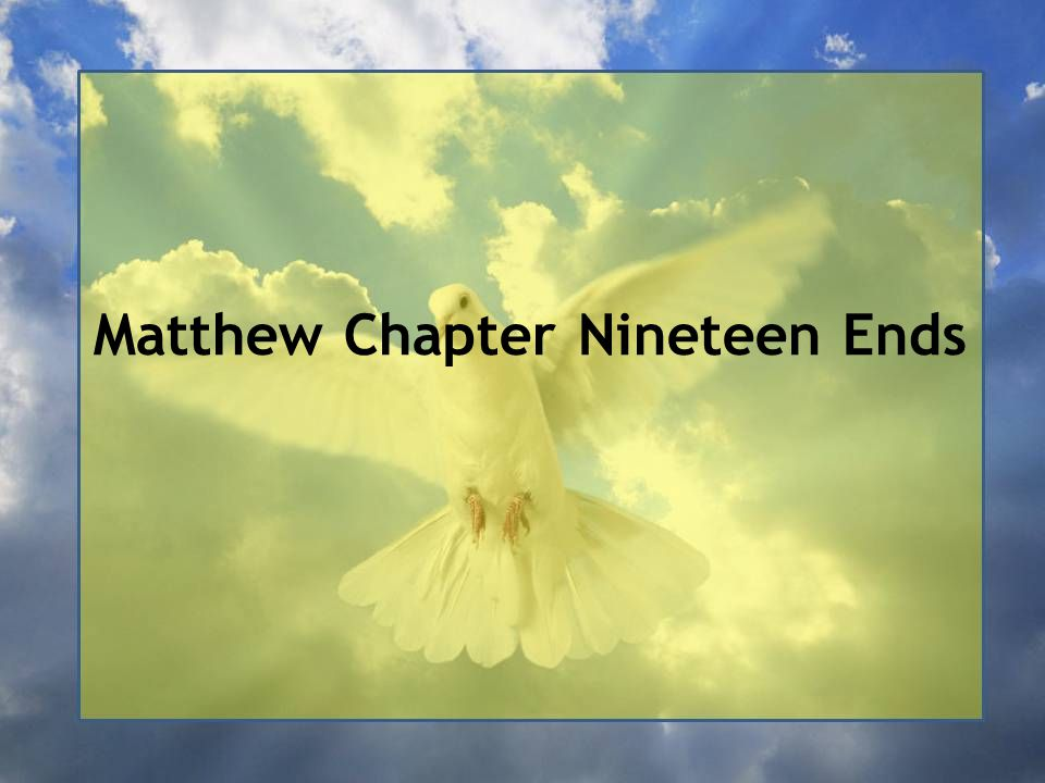 Matthew Chapter Nineteen Ends