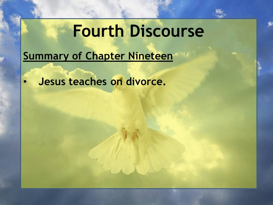 Fourth Discourse Summary of Chapter Nineteen Jesus teaches on divorce.