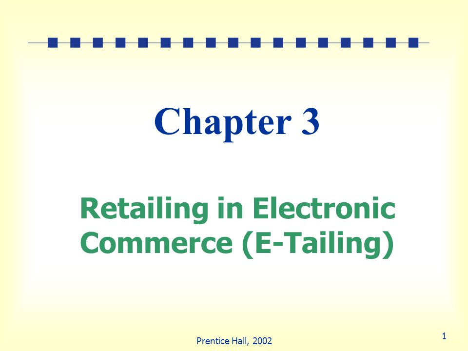 Chapter 3 Retailing in Electronic Commerce (E-Tailing)