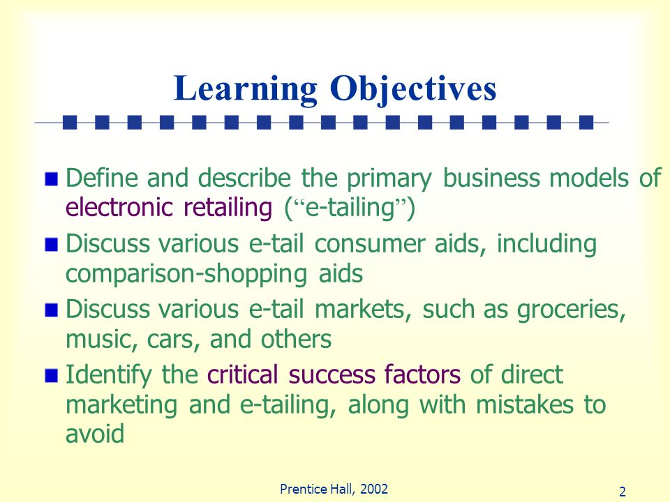 Learning Objectives Define and describe the primary business models of electronic retailing ( e-tailing )