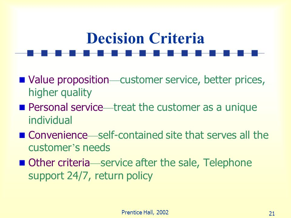Decision Criteria Value proposition—customer service, better prices, higher quality. Personal service—treat the customer as a unique individual.