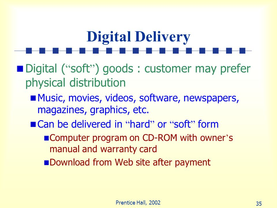 Digital Delivery Digital ( soft ) goods : customer may prefer physical distribution.