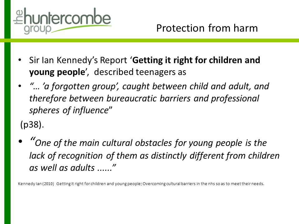 Protection from harm Sir Ian Kennedy's Report 'Getting it right for children and young people', described teenagers as.