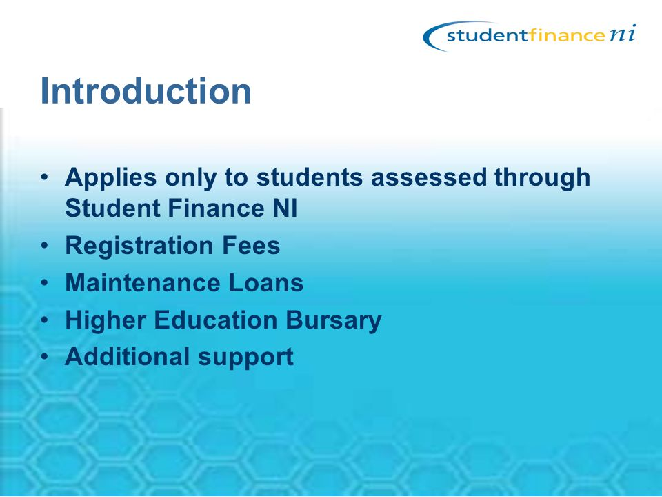 Introduction Applies only to students assessed through Student Finance NI. Registration Fees. Maintenance Loans.