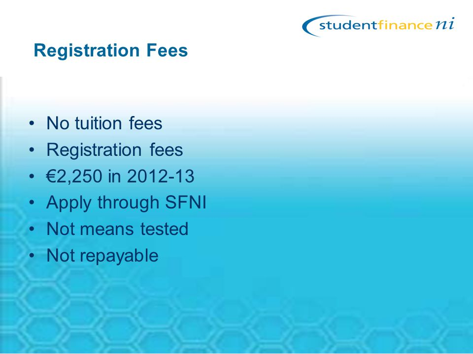 Registration Fees No tuition fees Registration fees €2,250 in 2012-13