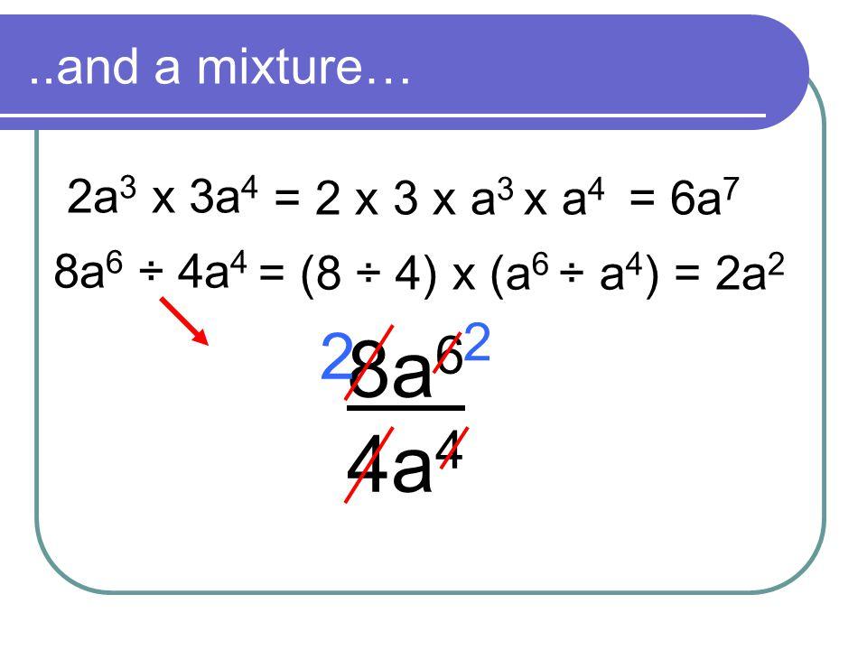 8a6 4a4 2 2 ..and a mixture… 2a3 x 3a4 = 2 x 3 x a3 x a4 = 6a7
