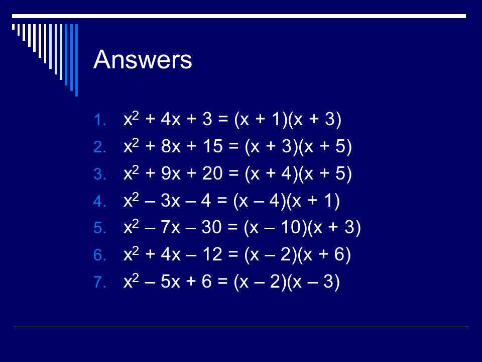 Answers x2 + 4x + 3 = (x + 1)(x + 3) x2 + 8x + 15 = (x + 3)(x + 5)