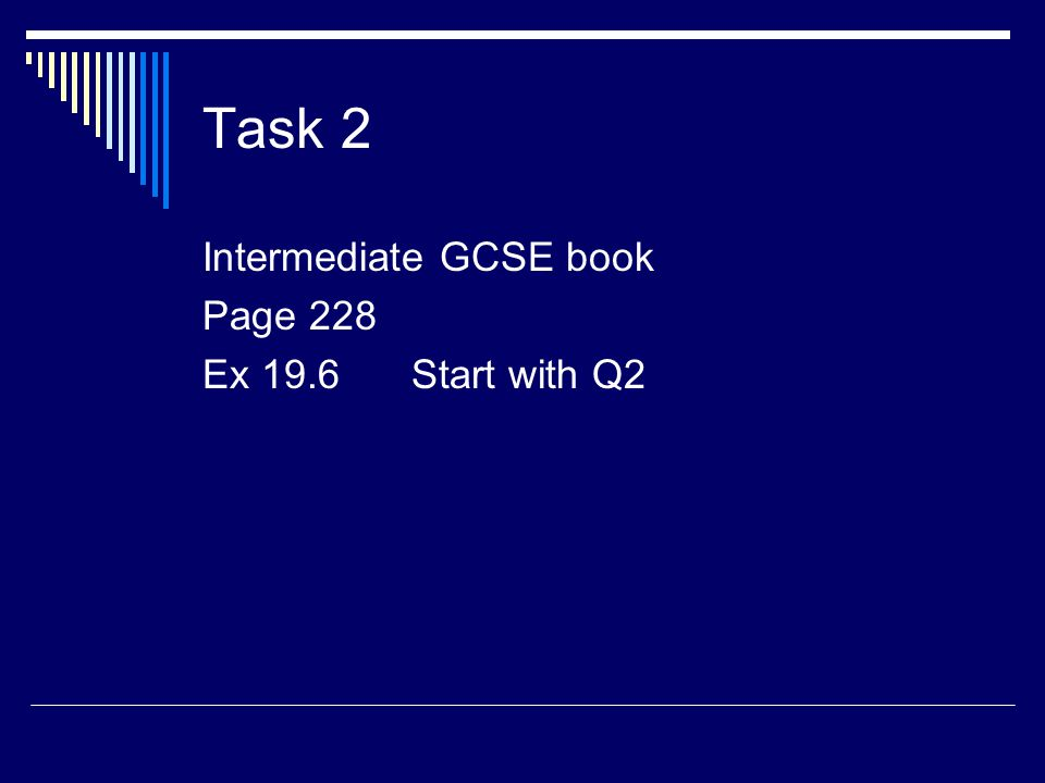 Task 2 Intermediate GCSE book Page 228 Ex 19.6 Start with Q2