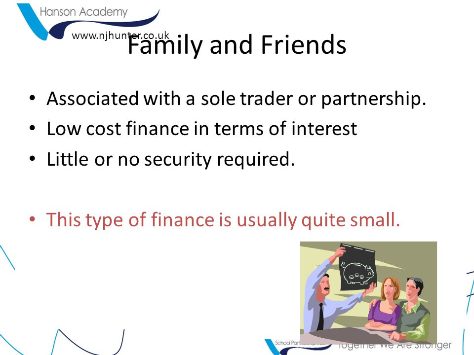 Family and Friends Associated with a sole trader or partnership.