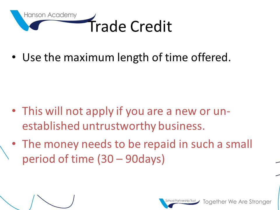 Trade Credit Use the maximum length of time offered.