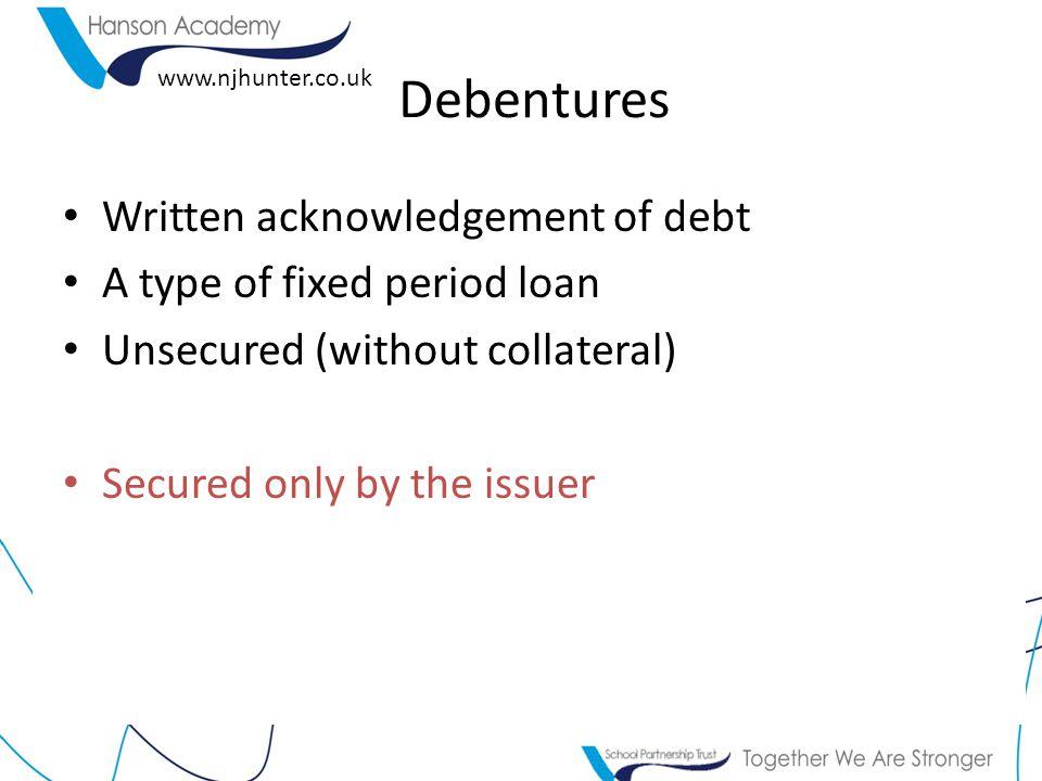 Debentures Written acknowledgement of debt A type of fixed period loan
