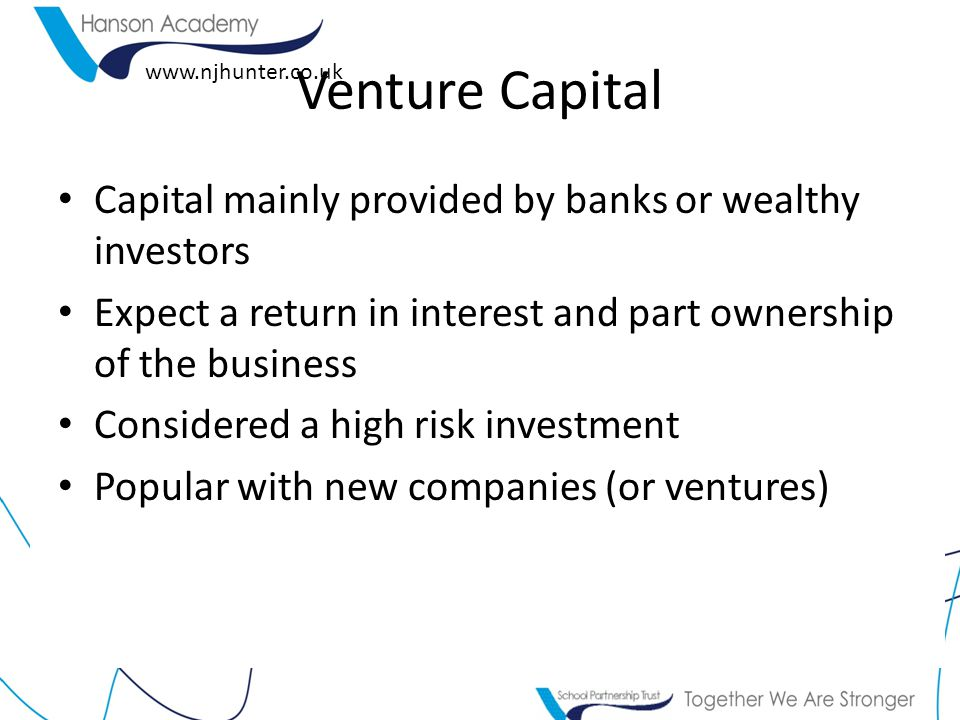 Venture Capital Capital mainly provided by banks or wealthy investors