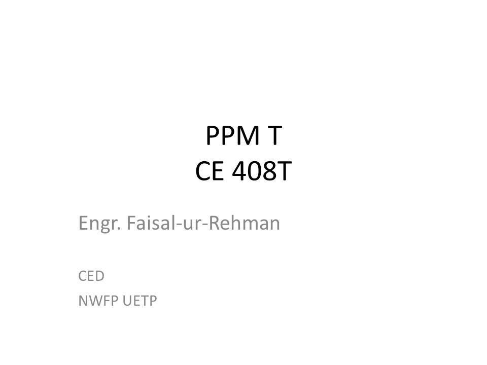PPM T CE 408T Engr. Faisal-ur-Rehman CED NWFP UETP