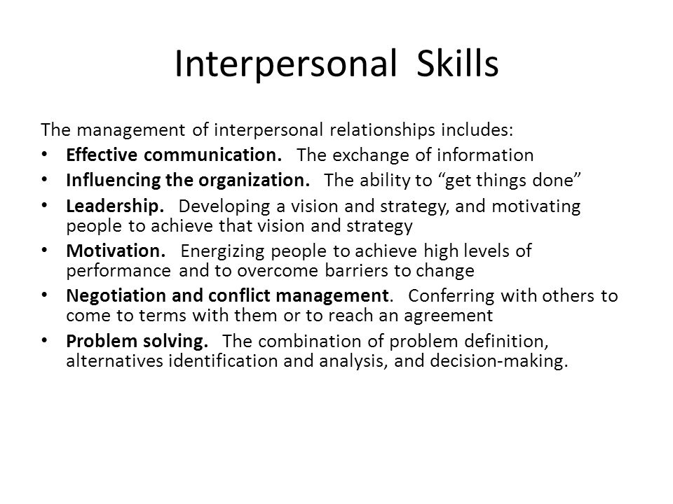 Interpersonal Skills The management of interpersonal relationships includes: Effective communication. The exchange of information.