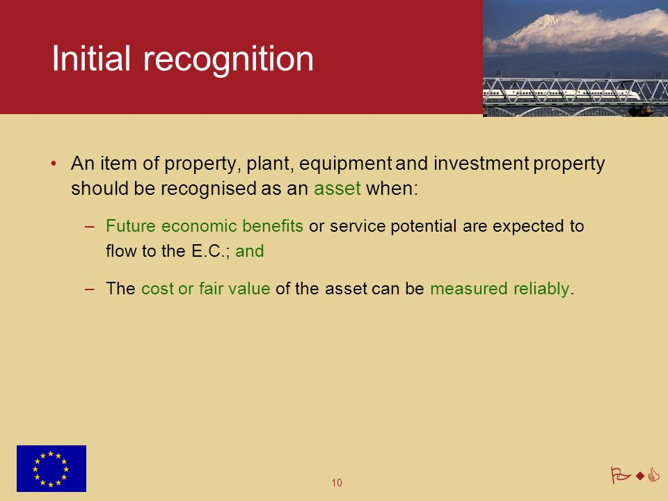 Initial recognition An item of property, plant, equipment and investment property should be recognised as an asset when:
