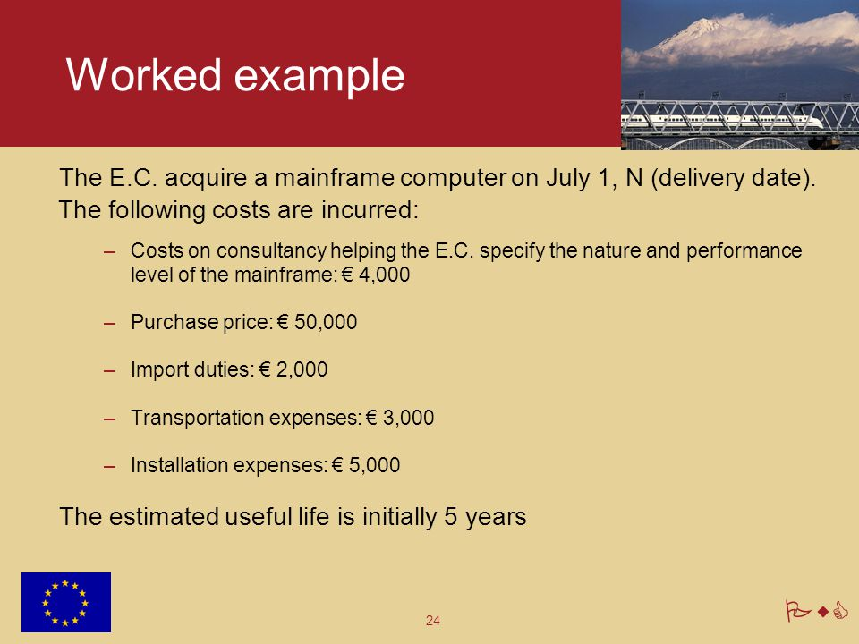 Worked example The E.C. acquire a mainframe computer on July 1, N (delivery date). The following costs are incurred: