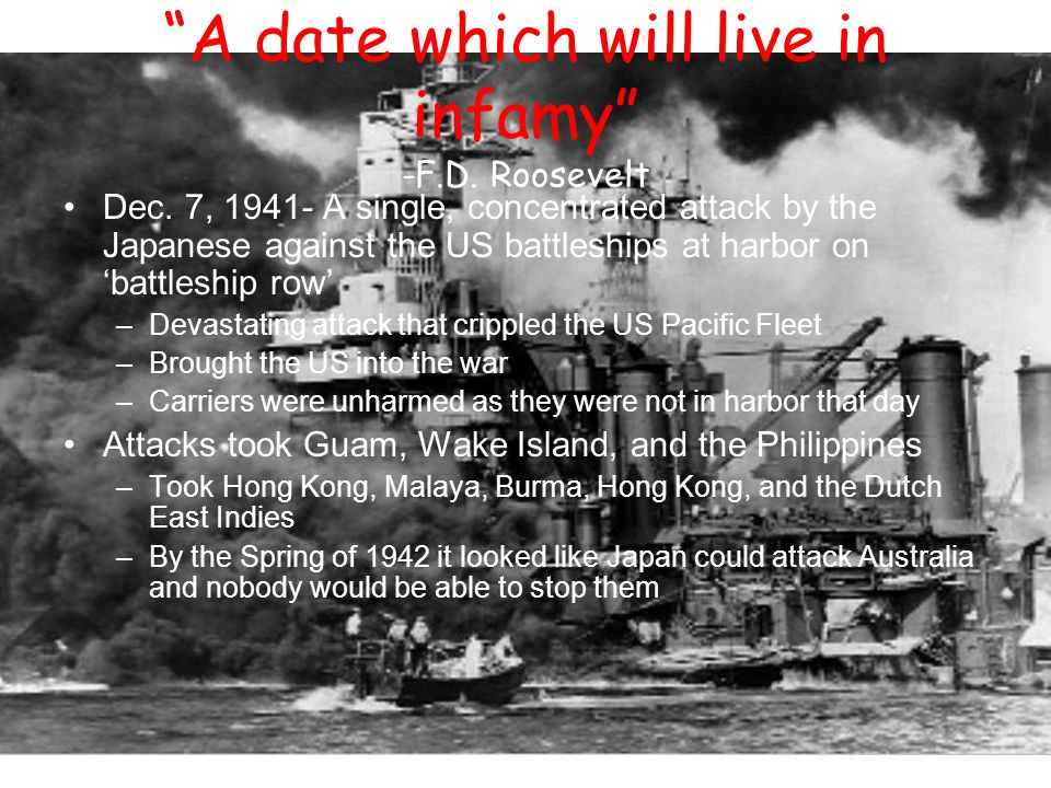 A date which will live in infamy -F.D. Roosevelt