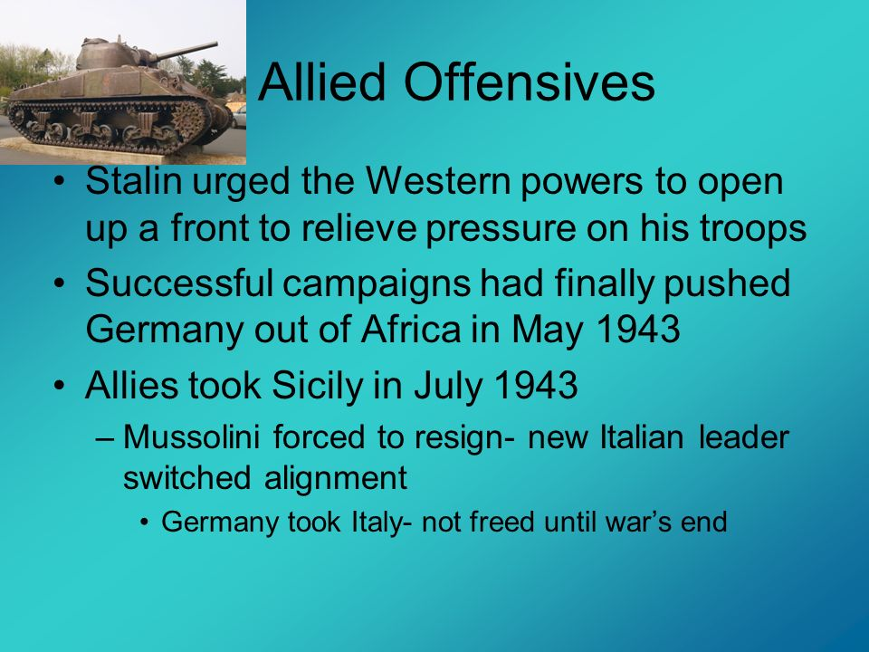 Allied Offensives Stalin urged the Western powers to open up a front to relieve pressure on his troops.