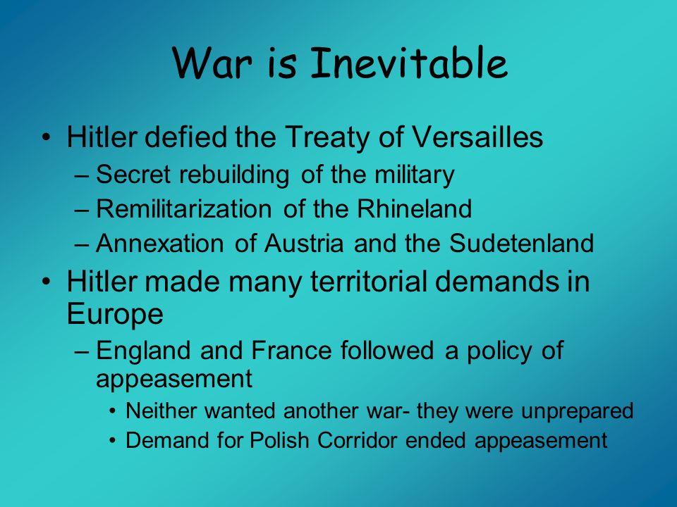War is Inevitable Hitler defied the Treaty of Versailles