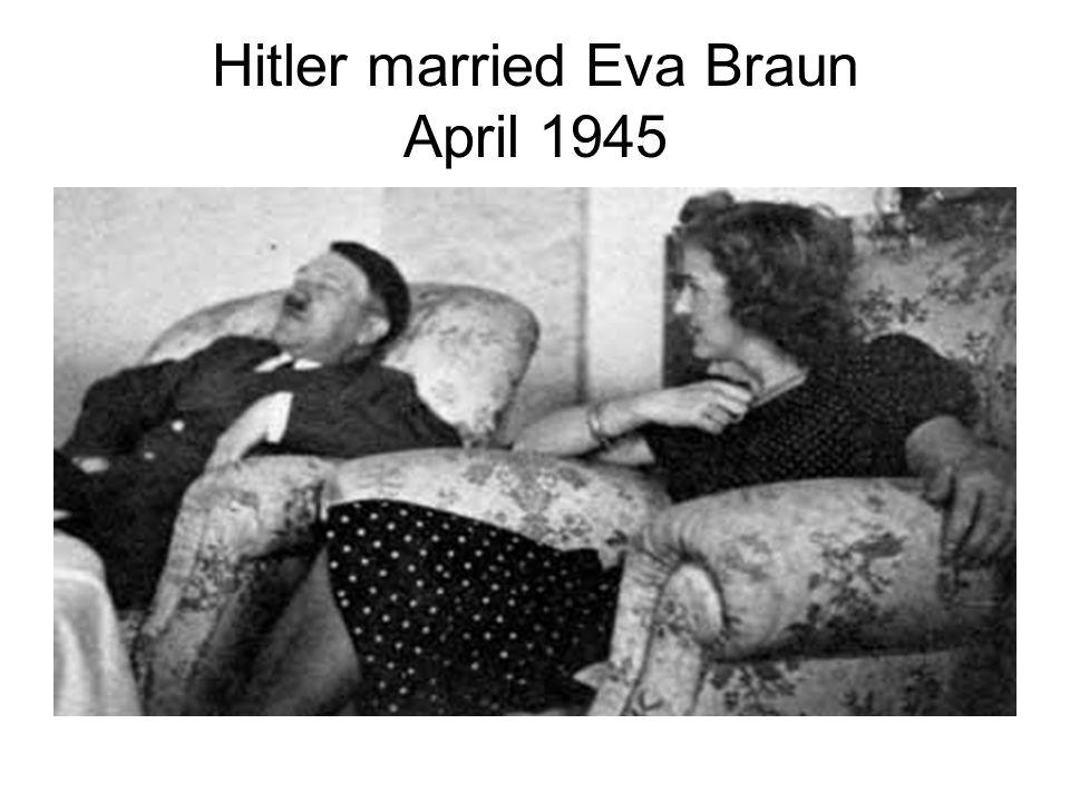 Hitler married Eva Braun April 1945