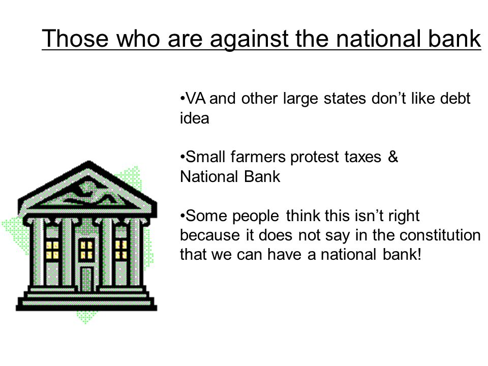 Those who are against the national bank