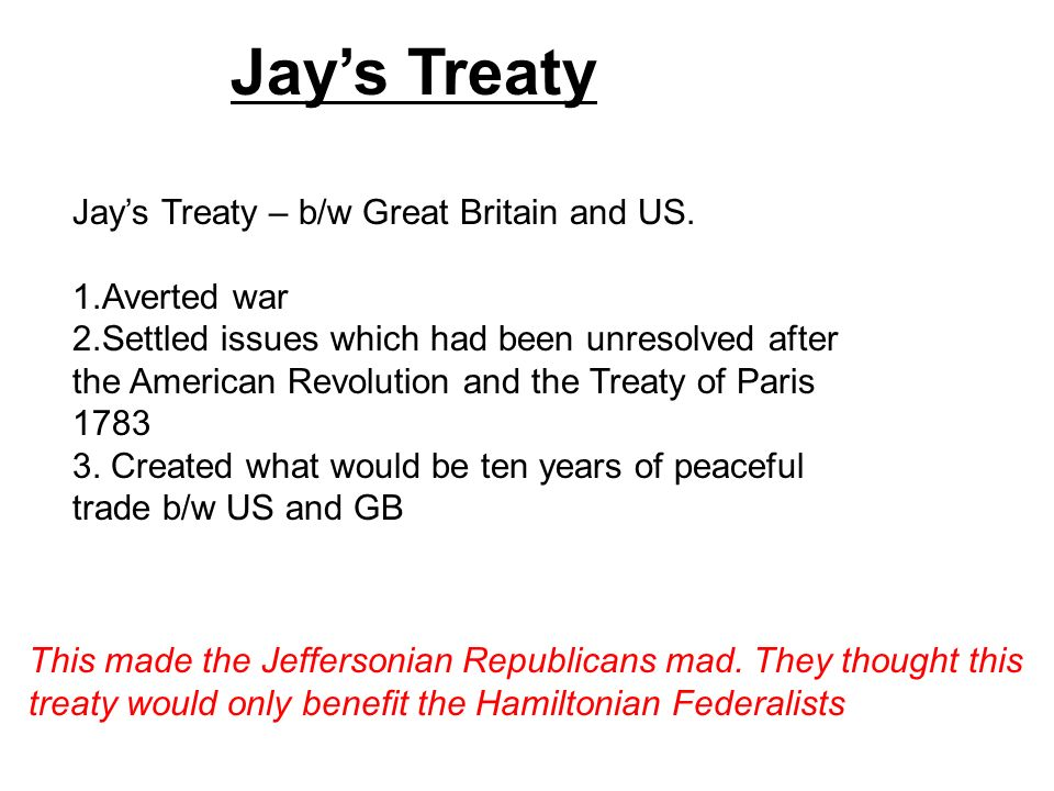 Jay's Treaty Jay's Treaty – b/w Great Britain and US. Averted war