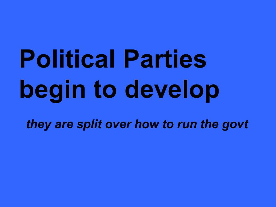 Political Parties begin to develop