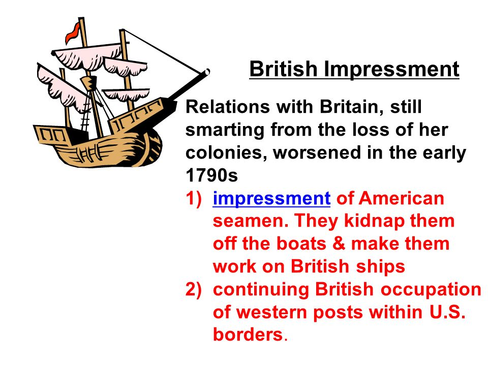British Impressment Relations with Britain, still smarting from the loss of her colonies, worsened in the early 1790s.