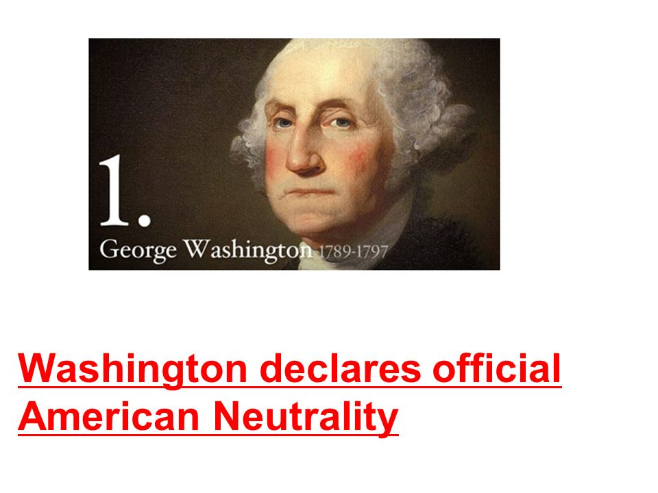 Washington declares official American Neutrality