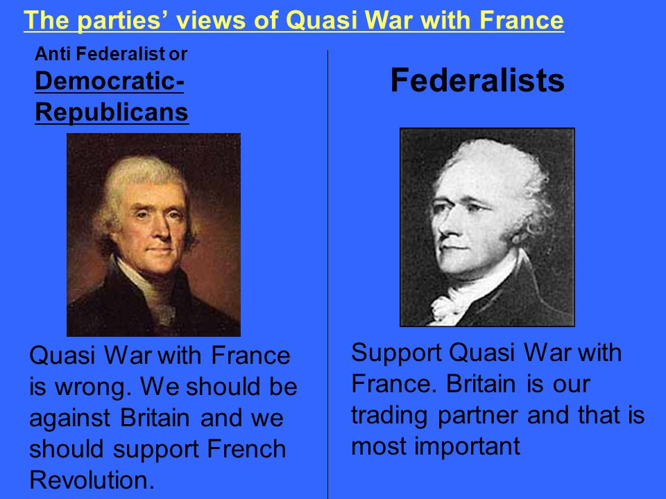Federalists The parties' views of Quasi War with France