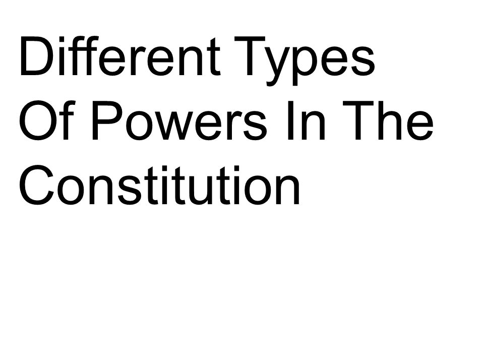 Different Types Of Powers In The Constitution