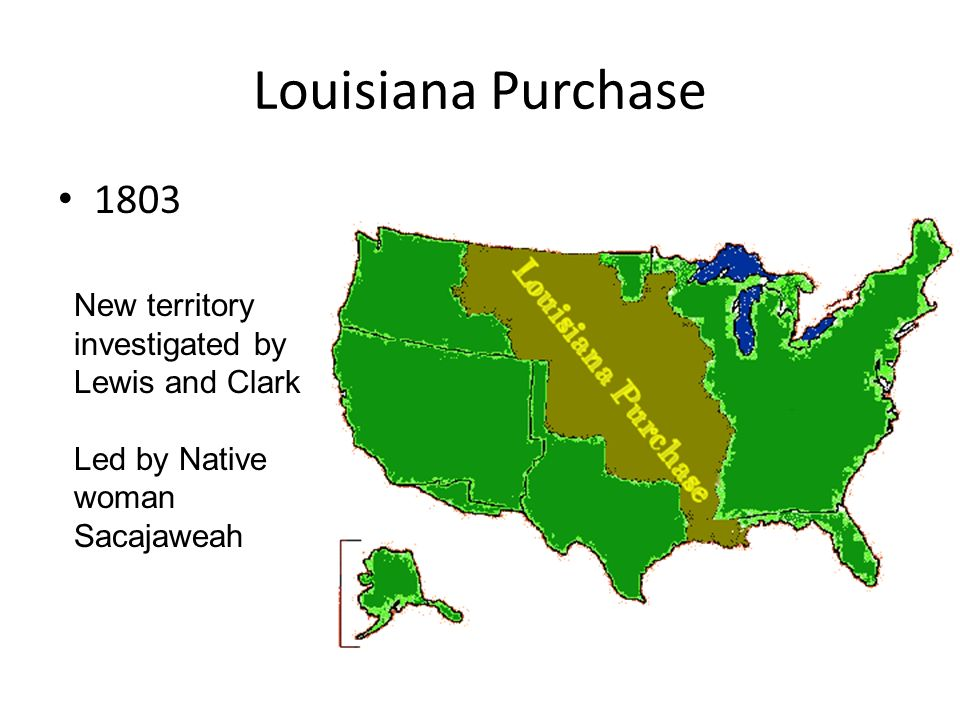 Louisiana Purchase 1803 New territory investigated by Lewis and Clark