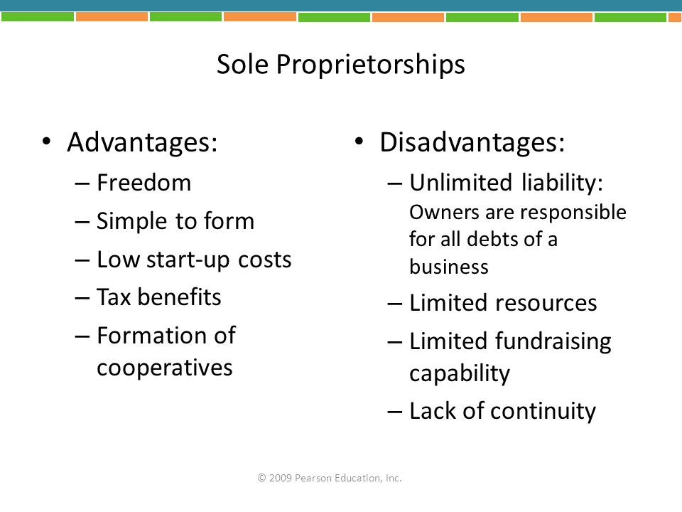 Sole Proprietorships Advantages: Disadvantages: Freedom Simple to form