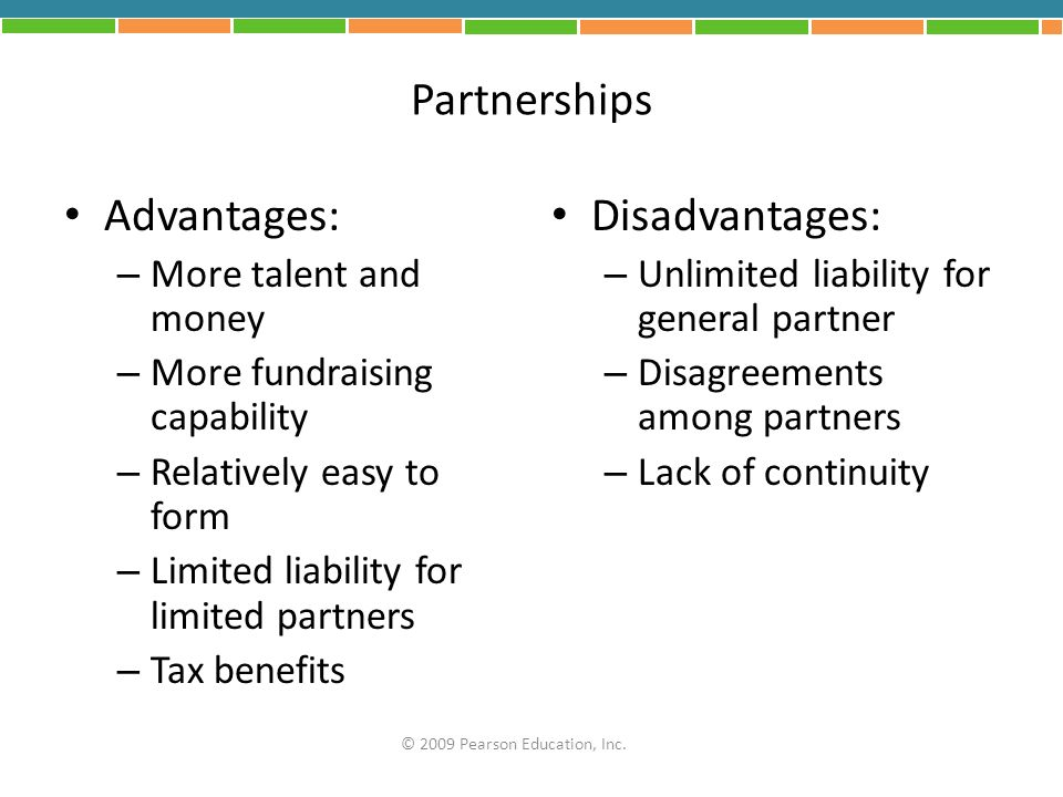 Partnerships Advantages: Disadvantages: More talent and money