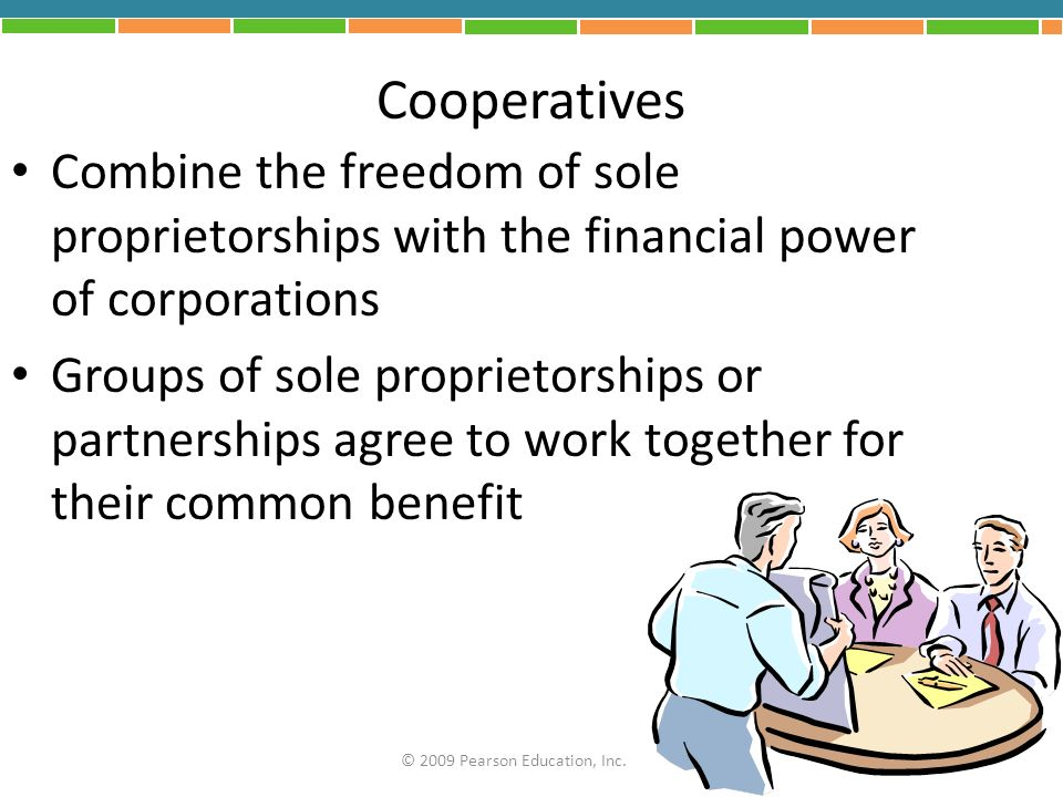 Cooperatives Combine the freedom of sole proprietorships with the financial power of corporations.