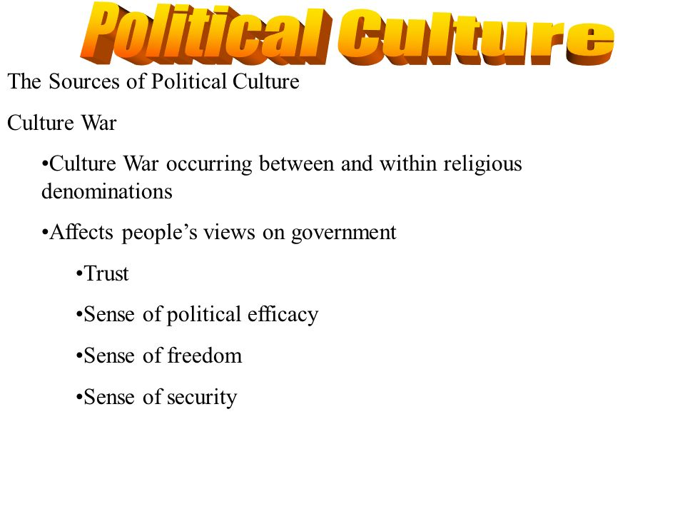 Political Culture The Sources of Political Culture Culture War