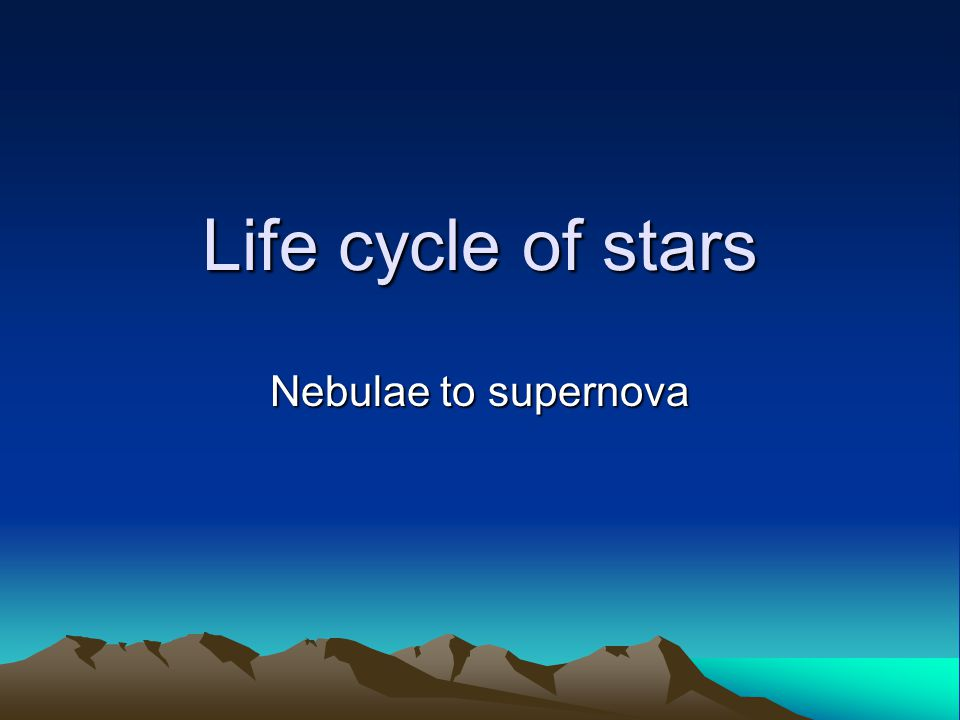 Life cycle of stars Nebulae to supernova