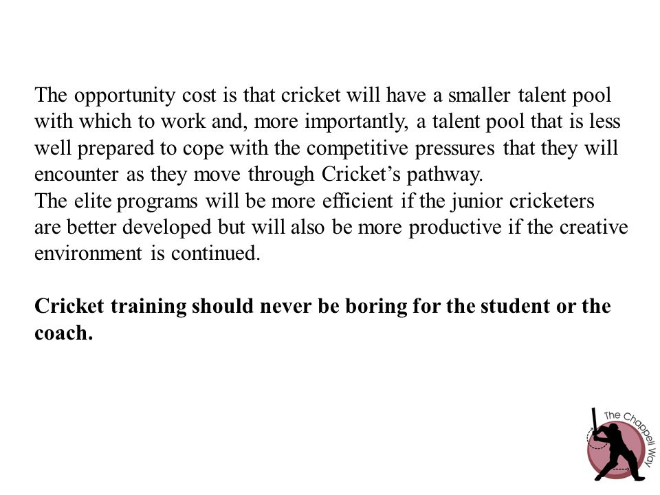 The opportunity cost is that cricket will have a smaller talent pool