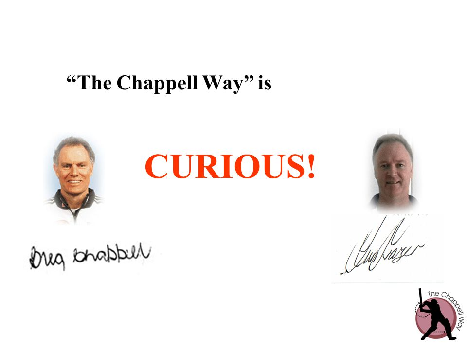 The Chappell Way is CURIOUS!