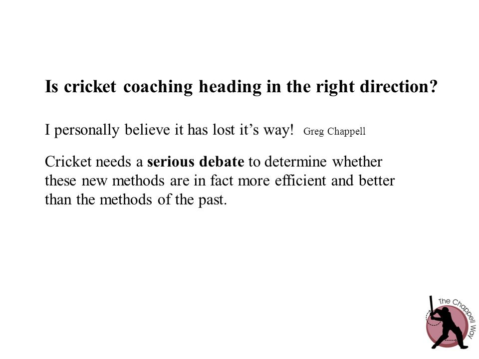 Is cricket coaching heading in the right direction