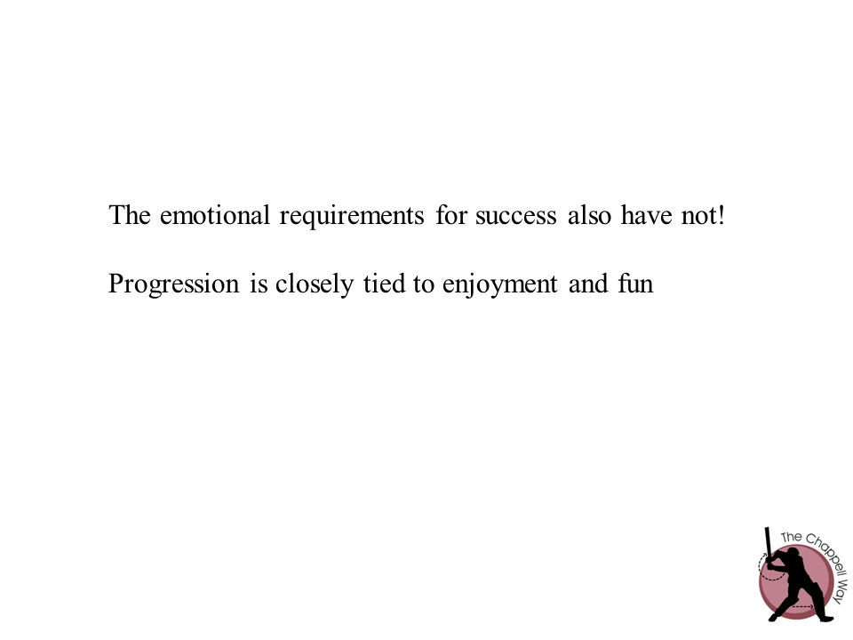 The emotional requirements for success also have not!