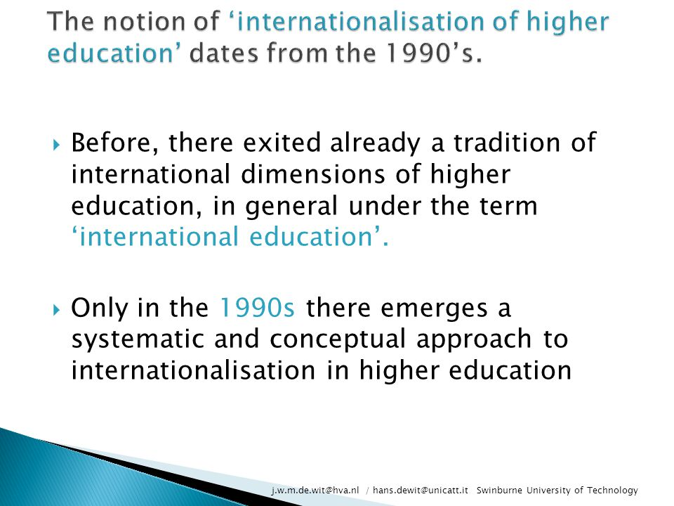 The notion of 'internationalisation of higher education' dates from the 1990's.