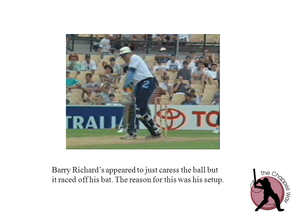 Barry Richard's appeared to just caress the ball but
