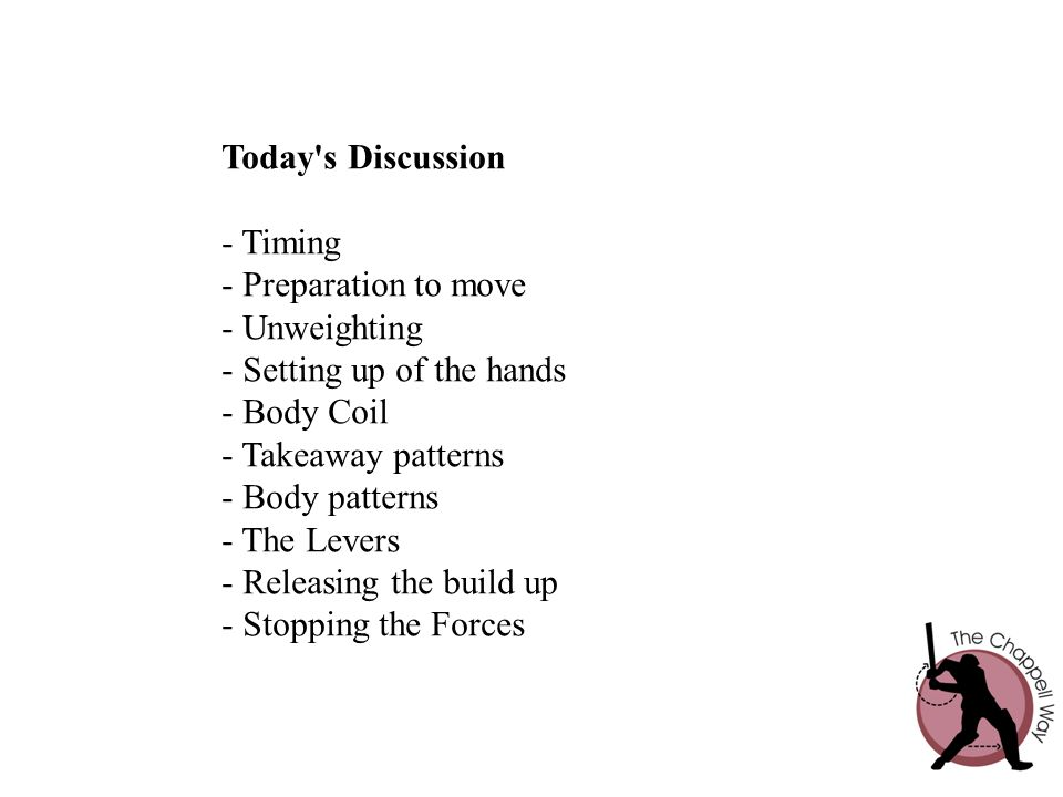 Today s Discussion - Timing. - Preparation to move. - Unweighting. - Setting up of the hands. - Body Coil.